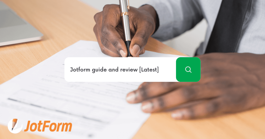 The Ultimate Guide & Review of Jotform [Latest]