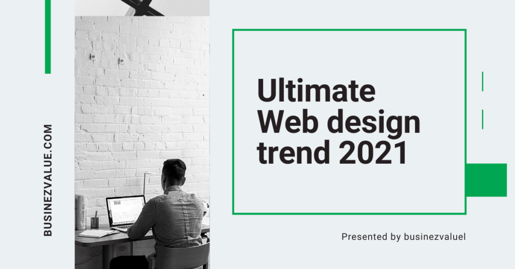 Which Web Design Trends Are Working In 2021 | How About Following Best 9?