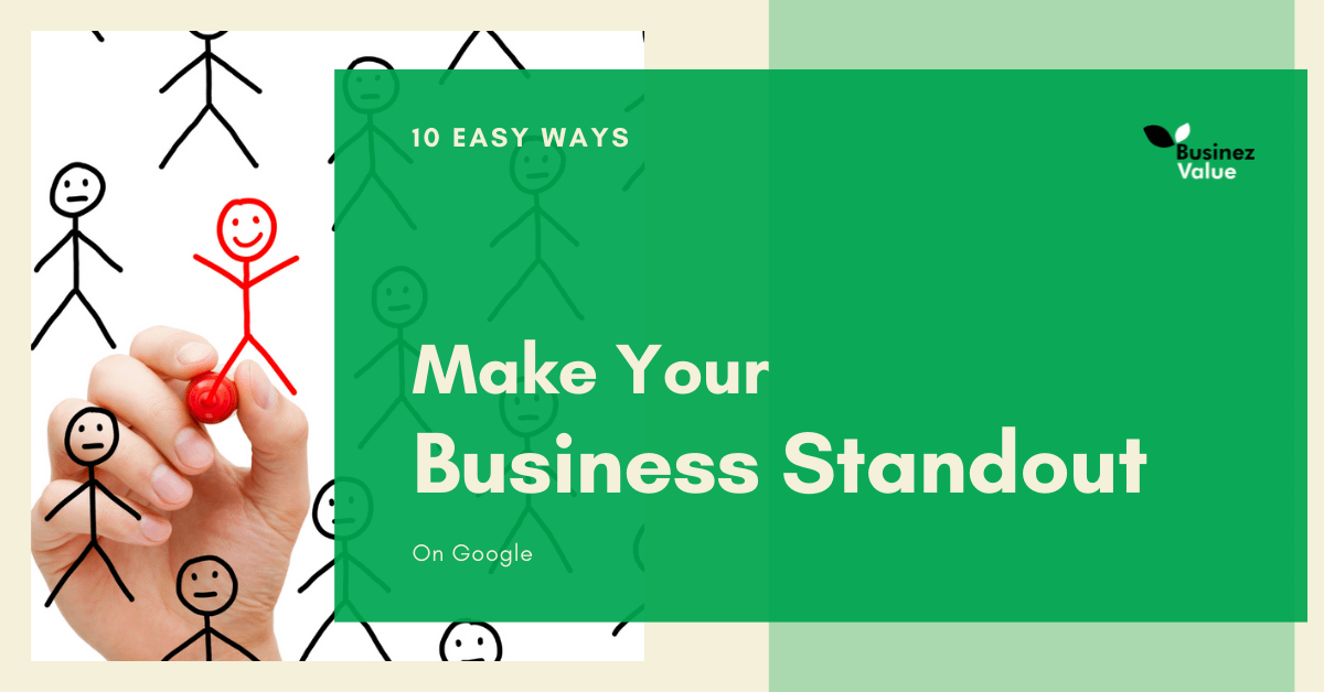 10 Easy Ways To Make Your Business Standout On Google