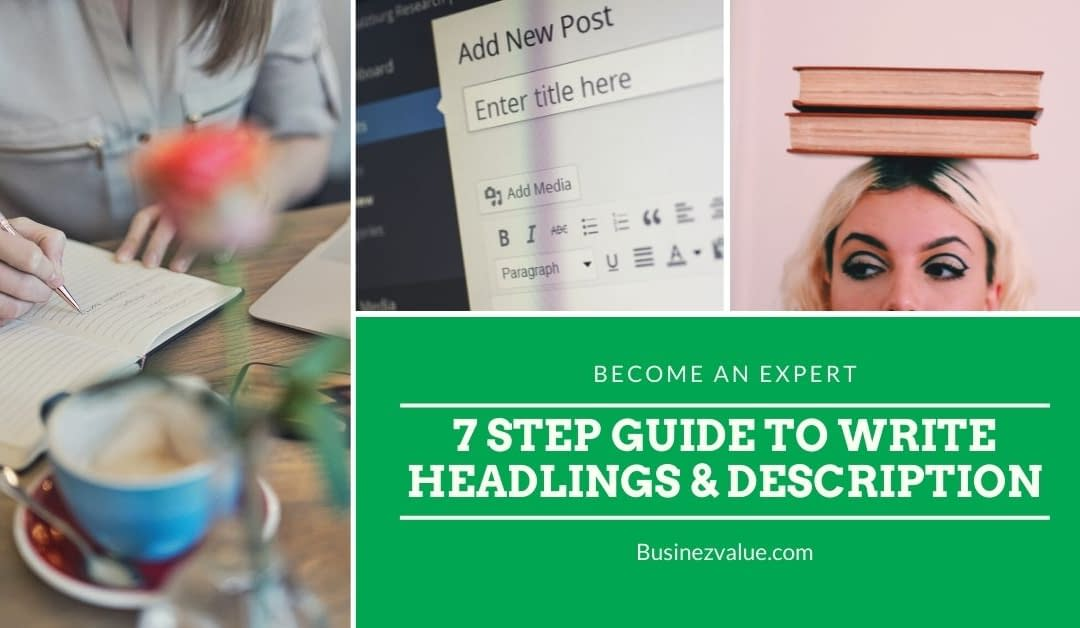How To Be An Expert In Writing Headlines & Descriptions | 7 Step Guide