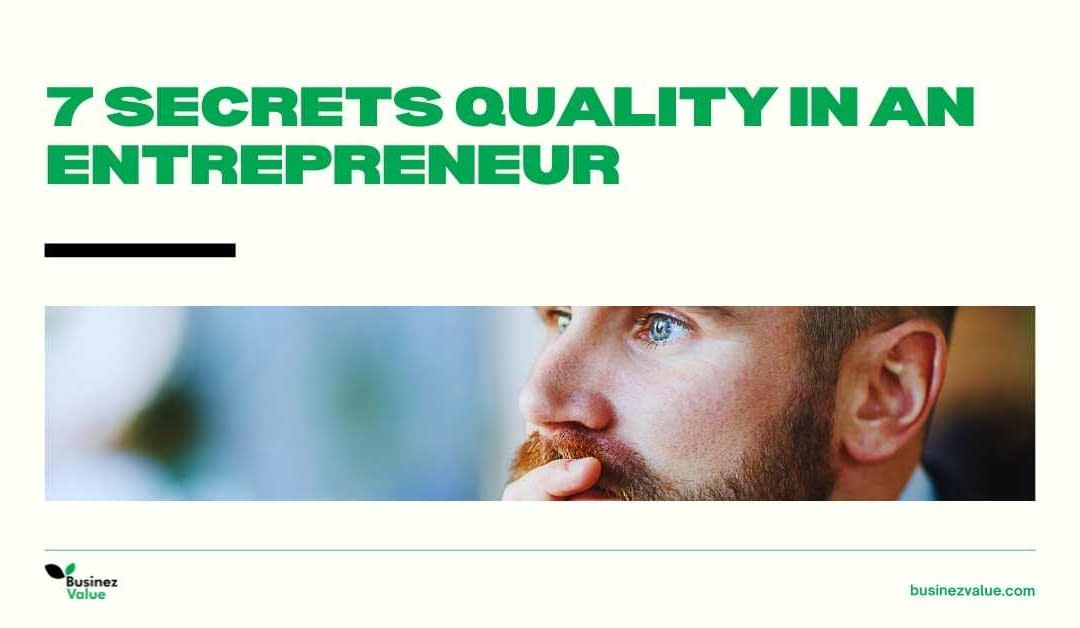 What are the Qualities of an entrepreneur | 7 Secret to success